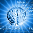 Never underestimate the creative power of your mind.
