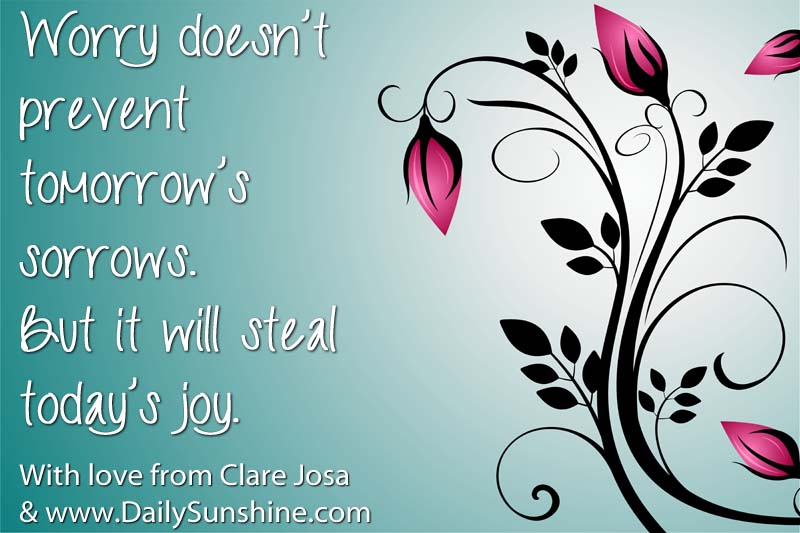 Daily Inspirational Messages Glamorous Daily Sunshine  What's The Problem With Worrying  Clare Josa