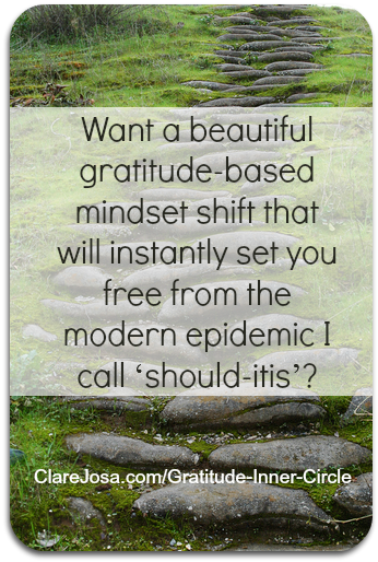 Gratitude Inner Circle - Want a cure for 'should-itis'?