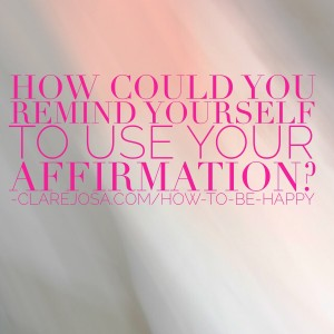 How could you remind yourself to use your affirmation?