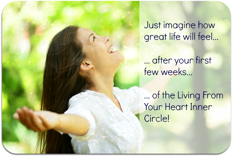 Just imagine living from your heart!