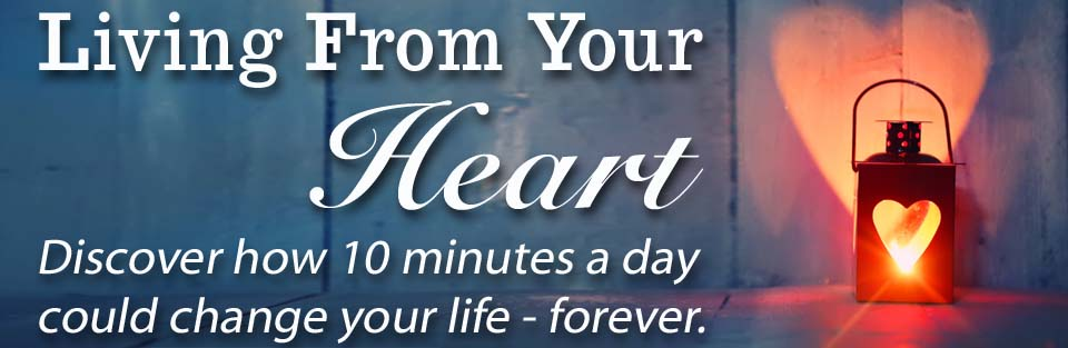 Living From Your Heart - discover how 10 minutes a day could change your life forever http://www.ClareJosa.com/living-from-your-heart