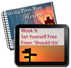 Week 9 - Set Yourself Free From 'Should-Itis'