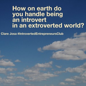 How on earth do you handle being an introvert in an extroverted world?