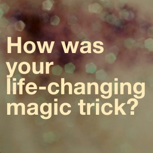 How was your life-changing magic trick?