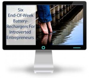 Six essential end-of-week battery-rechargers for introverted entrepreneurs