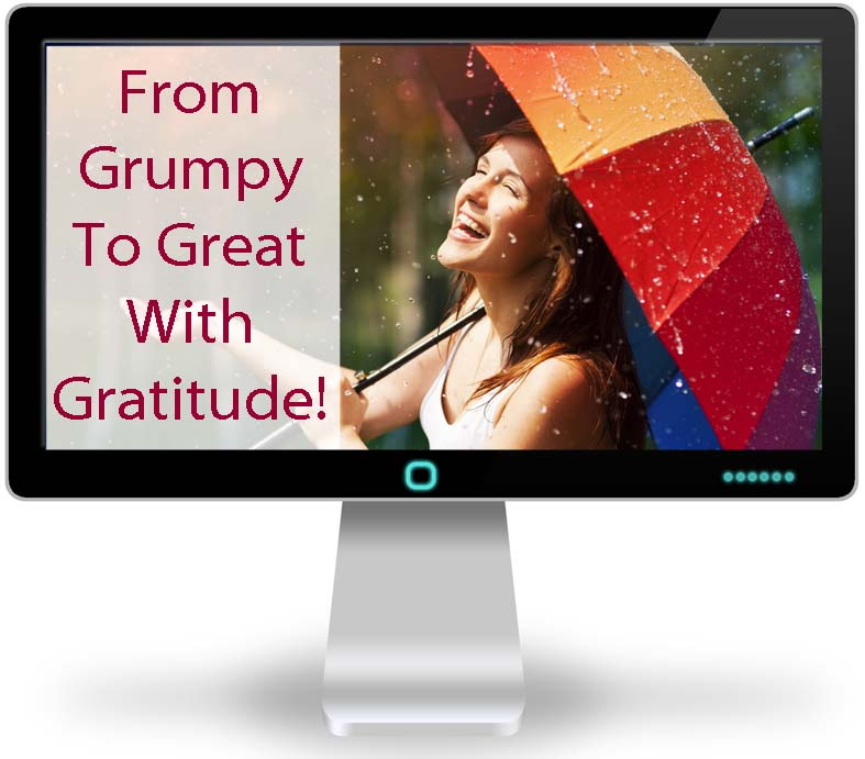 From Grumpy To Great - With Gratitude!