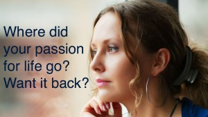 Where did your passion for life go? Want it back? http://www.clarejosa.com/?p=22102