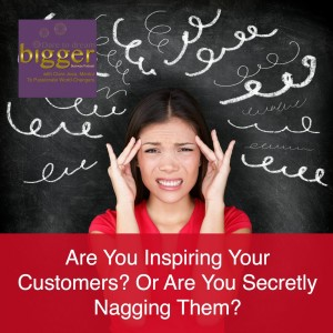 DTDB 002 – Are You Inspiring Your Customers? Or Are You Secretly Nagging Them? http://www.dtdbpodcast.biz/002