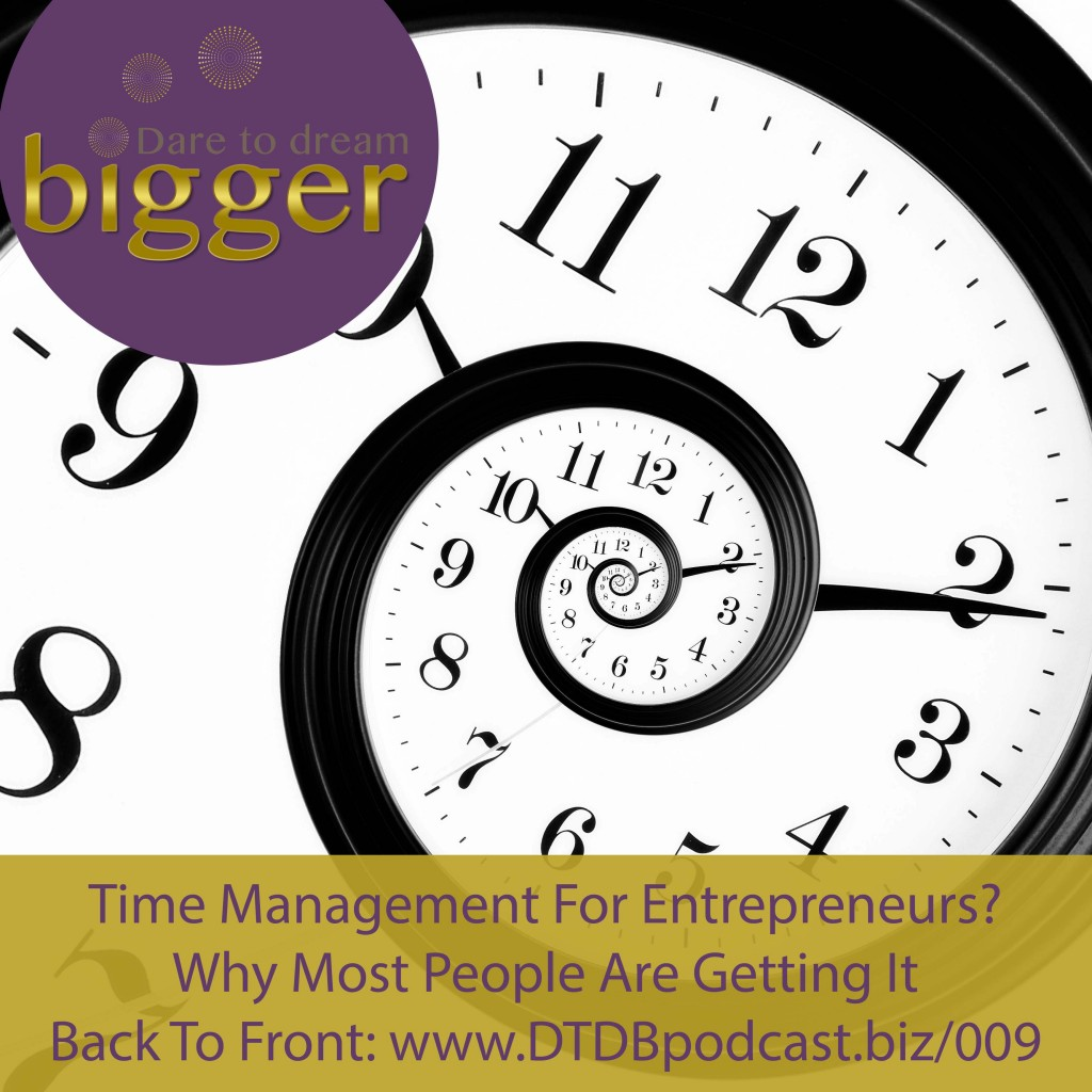 Time Management For Entrepreneurs? Why Most People Are Getting It Back To Front: http://www.dtdbpodcast.biz/009