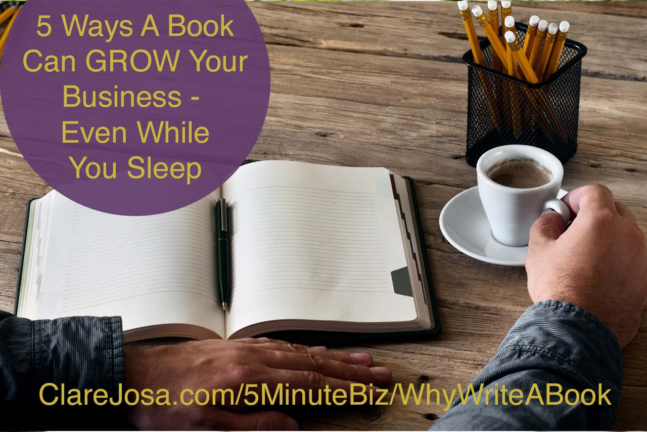 5 ways a book can grow your business http://www.clarejosa.com/?p=24038