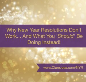 Why New Year Resolutions Don't Work And What You 'Should' Be Doing Instead http://www.clarejosa.com/nyr