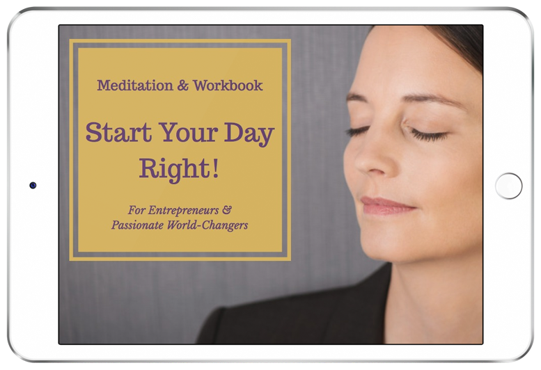 Start Your Day Right! Meditation & Workbook for entrepreneurs & passionate world-changers http://www.clarejosa.com/startyourday/