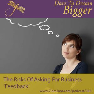 The Hidden Dangers Of Asking For Feedback? AKA How To Pick Up The Pieces Of Your Shattered Self-Esteem! http://www.clarejosa.com/podcast/036/
