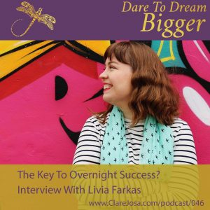 The Key To Overnight Success - Interview With Livia Farkas http://www.clarejosa.com/podcast/046/