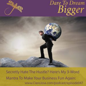 Secretly hate the hustle? Here's my 3-word mantra to make your business fun again!