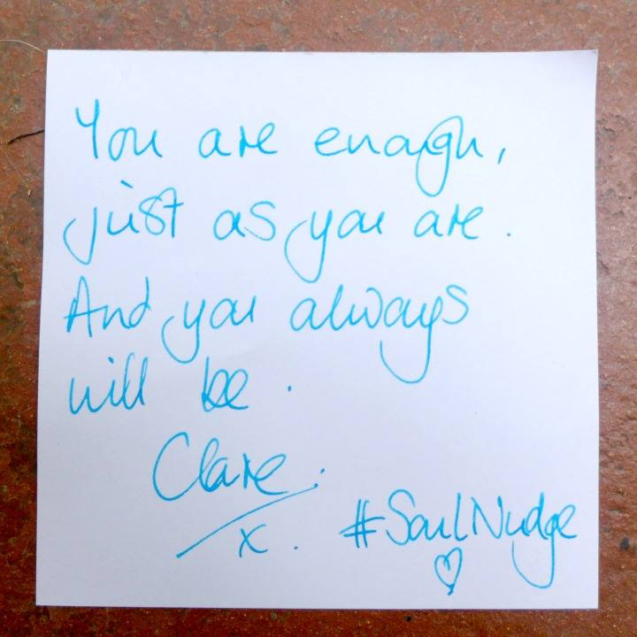 Soul Nudge: You are always enough, just as you are. And you always will be. xx Clare #SoulNudge http://www.clarejosa.com/tag/soulnudge