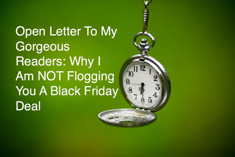 Why I Am NOT Flogging You A Black Friday Deal