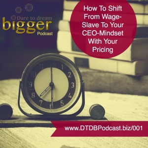 DTDB 001 – How To Shift From Wage-Slave To Your CEO Mindset With Your Pricing http://www.dtdbpodcast.biz/001