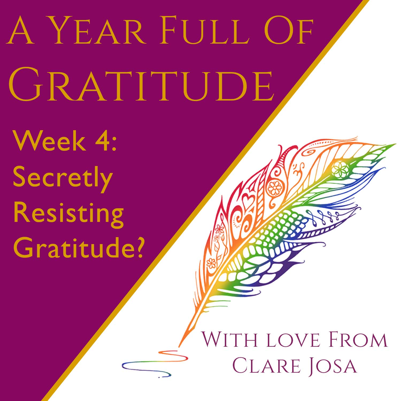 Gratitude Week 4: Secretly resisting gratitude? The magic question that unblocks changing your life!